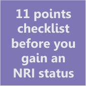 11 points checklist before you gain a Non-residential Indian (NRI) status- thumb