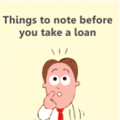 Things to note before you take a loan