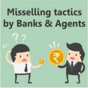 Beware of these mis selling tactics by Banks & Agents