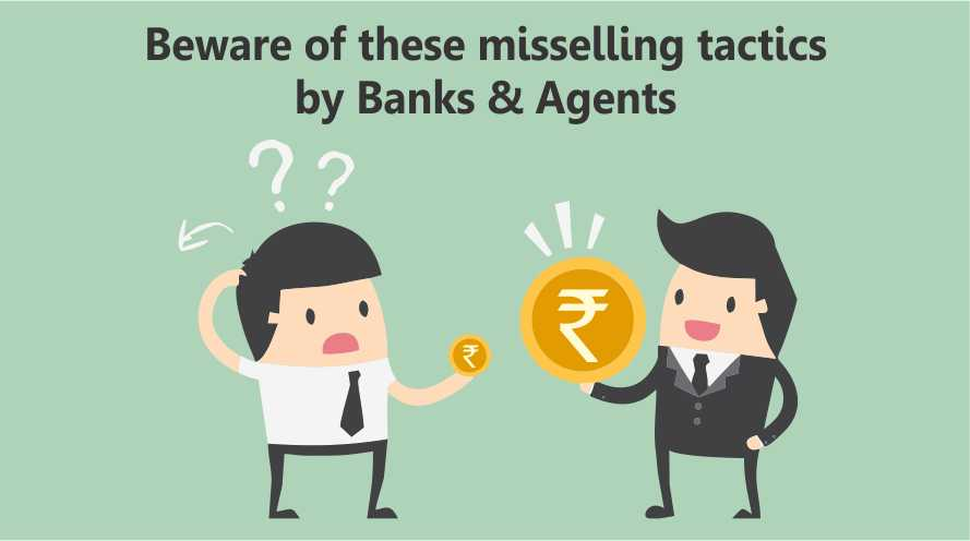 Beware of these misselling tactics by Banks & Agents